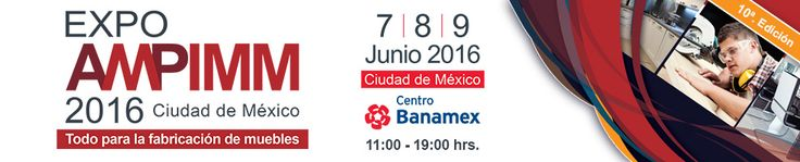 "''Expo Ampimm 2016 Ciudad de Mexico"" between 07-08-09  June 2016 in Centro Banamex  at 11:00 - 19:00 hrs. If you would like to meet and see our products we are waiting you."