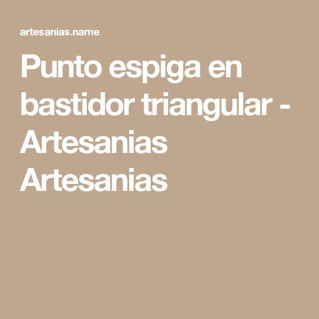 Punto espiga en bastidor triangular - Artesanias Artesanias