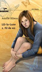 Lili la lune - T.2 Fil de soi - Amélie Bibeau, Vents d'Ouest - Roman ADO 176 pages