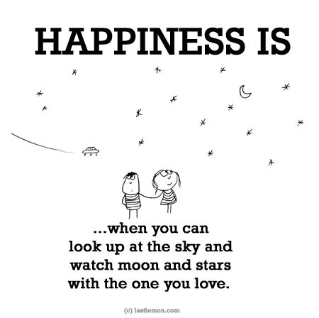 HAPPINESS IS: ...when you can look up at the sky and watch moon and stars with the one you love. SUMBIT YOUR OWN: http://lastlemon.com/happiness/ha0014/