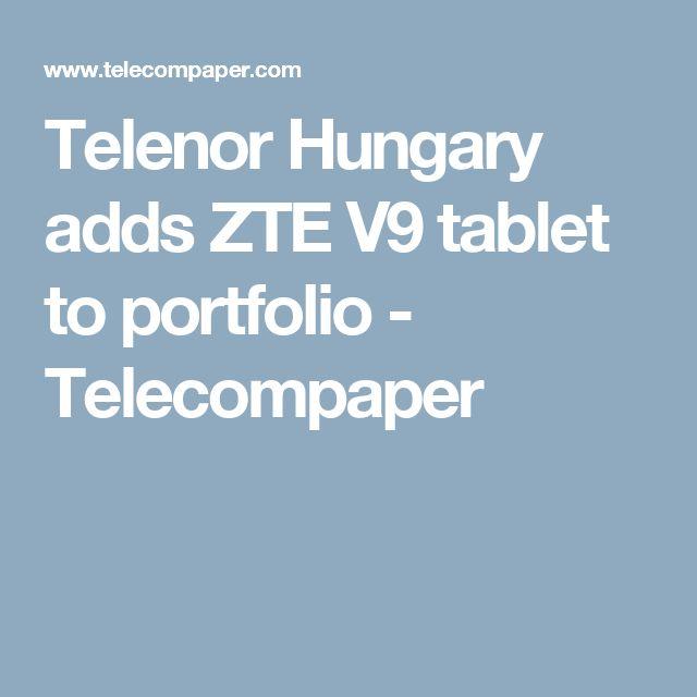 Telenor Hungary adds ZTE V9 tablet to portfolio - Telecompaper