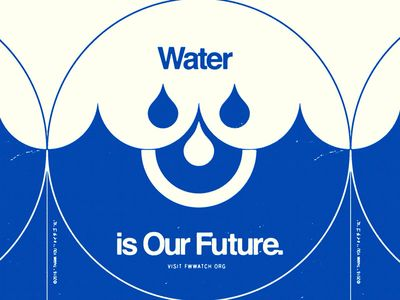 WATER IS OUR FUTURE