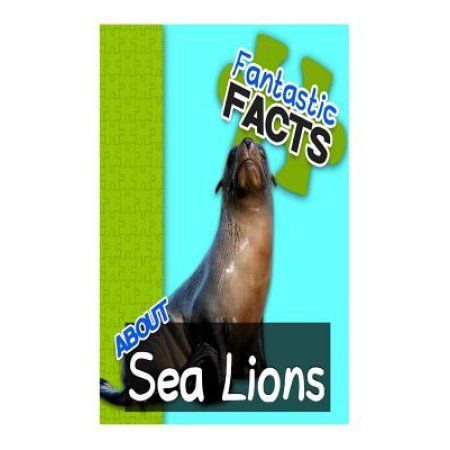 Fantastic Facts about Sea Lions: Illustrated Fun Learning for Kids