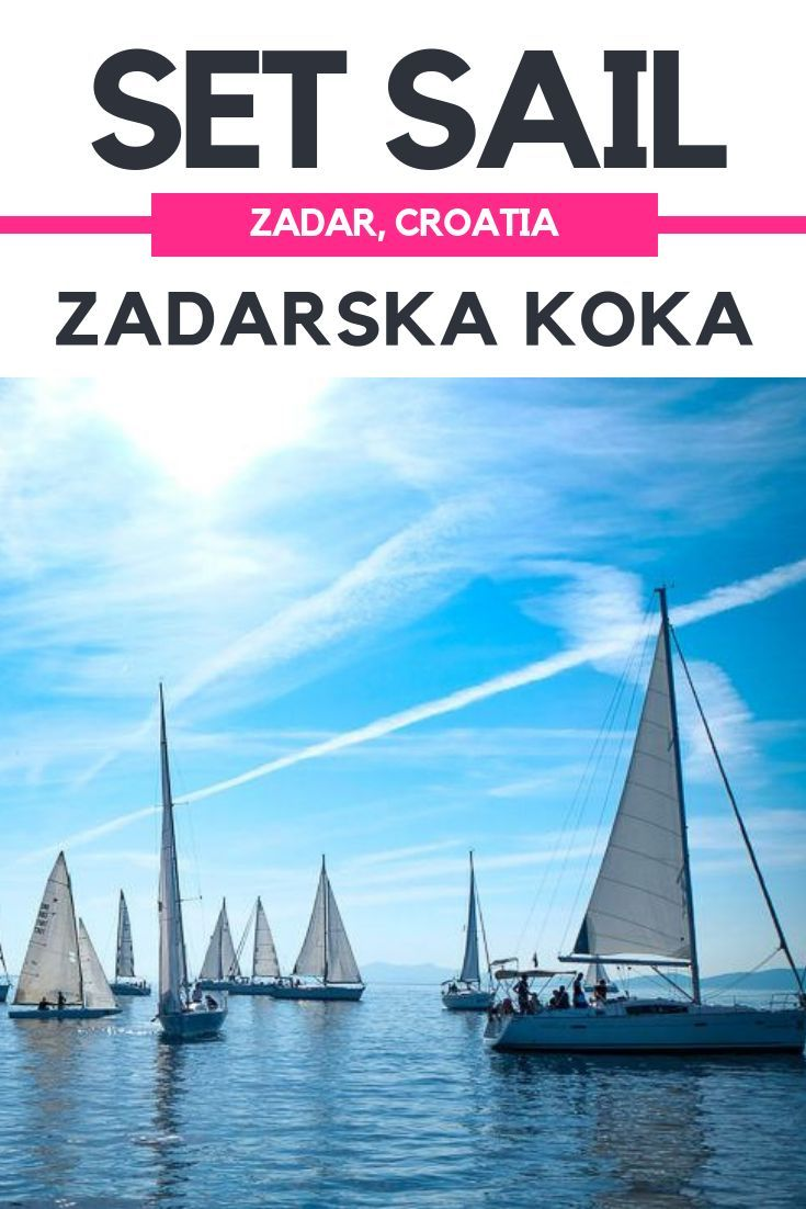 Zadar In October Join The Zadarska Koka Sailing Regatta In Zadar Sailing Regatta East Europe Travel Traveling By Yourself