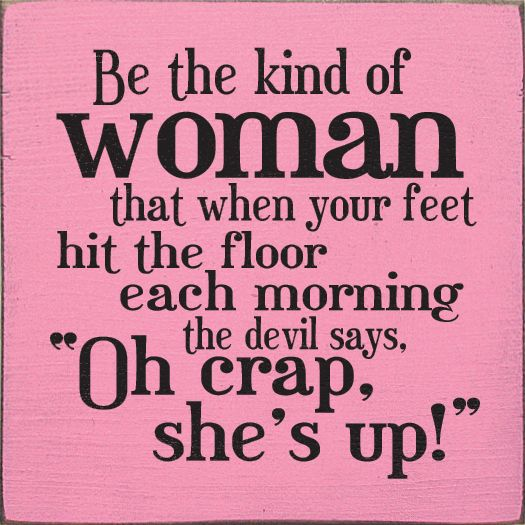 Sawdust City LLC - Be the kind of woman that when your feet hit the floor..., $11.00 (http://www.sawdustcityllc.com/be-the-kind-of-woman-that-when-your-feet-hit-the-floor/)