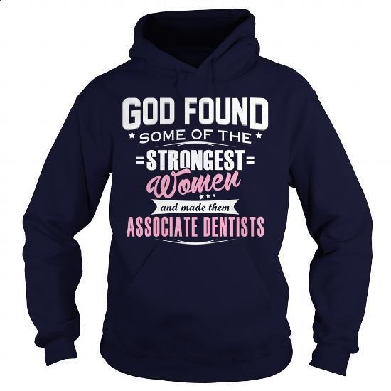 ASSOCIATE DENTIST - GOD FOUND #teeshirt #hoodie. GET YOURS => https://www.sunfrog.com/LifeStyle/ASSOCIATE-DENTIST--GOD-FOUND-Navy-Blue-Hoodie.html?60505