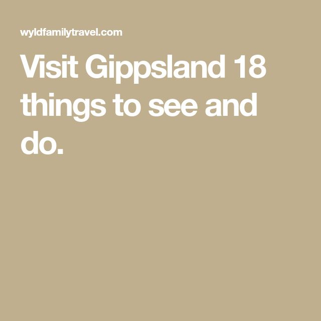 Visit Gippsland 18 things to see and do.