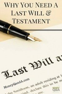 Many people mistakenly think that they do not need a will when they die. You may think that your valuables will naturally pass to your next of kin without very much fanfare or strife. You may think that you do not have enough assets to warrant the need of a will. You would be wrong. It is not a popular topic around the dinner table to discuss your last days on Earth, but dying without a will can cost your heirs time and money.