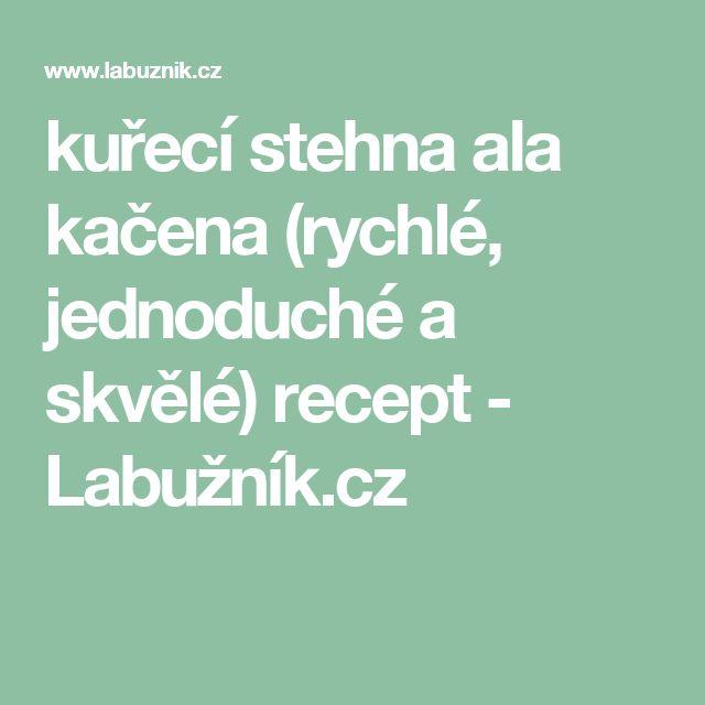 kuřecí stehna ala kačena (rychlé, jednoduché a skvělé) recept - Labužník.cz