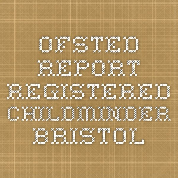 Ofsted Report - REGISTERED CHILDMINDER BRISTOL