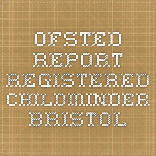 Ofsted Report - REGISTERED CHILDMINDER BRISTOL