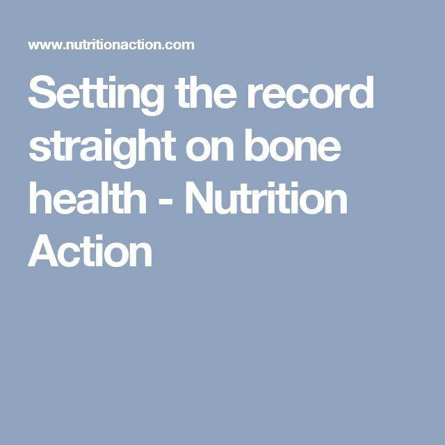 Setting the record straight on bone health - Nutrition Action
