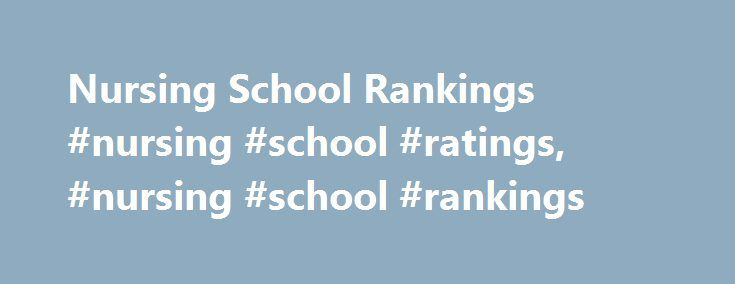 Nursing School Rankings #nursing #school #ratings, #nursing #school #rankings http://hong-kong.remmont.com/nursing-school-rankings-nursing-school-ratings-nursing-school-rankings/  # About Nursing School Rankings and Nursing Degrees There are a variety of programs for individuals who want to pursue nursing as a career. Here is an overview of the types of programs that are available, and schools that offer these programs. Associate Degree in Nursing (ADN) An associate degree in nursing (ADN)…