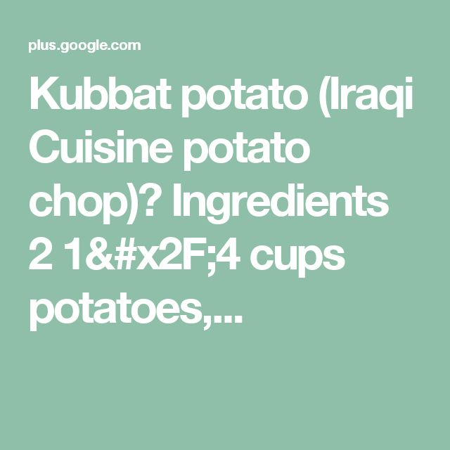Kubbat potato (Iraqi Cuisine potato chop) Ingredients 2 1/4 cups potatoes,...
