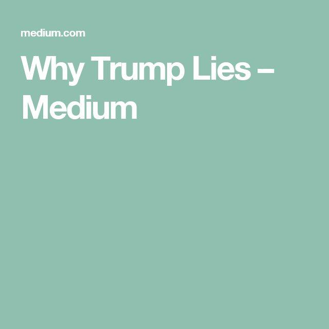Why Trump Lies – Medium