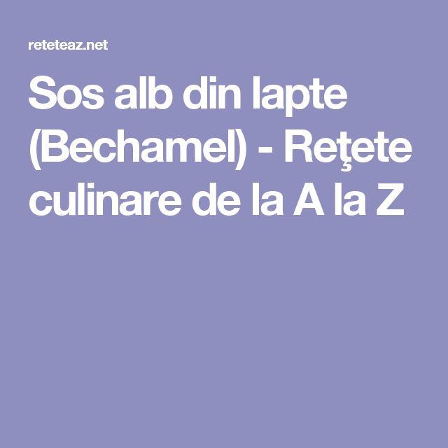 Sos alb din lapte (Bechamel) - Reţete culinare de la A la Z