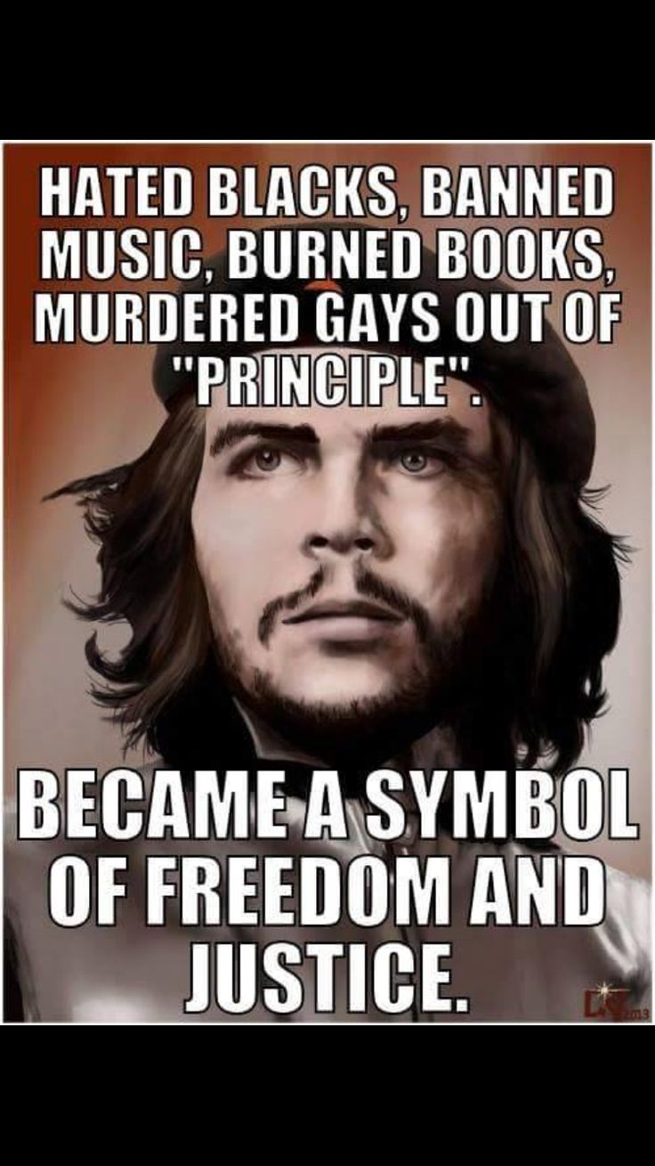 Remember why Che was killed? Because Castro thought he was a psychotic and was afraid of him! .....and the libtards like this looney? oy.....