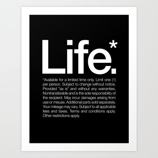 Buy Life.* Available for a limited time only. by WORDS BRAND™ as a high quality Art Print. Worldwide shipping available at Society6.com. Just one of millions of products available.