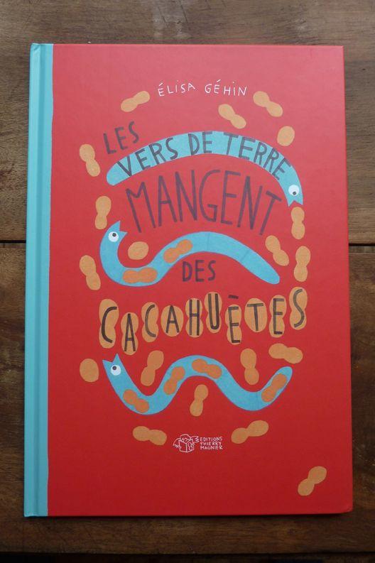 Elisa Gehin, Les vers de terre mangent des cacahuètes, éditions Thierry Magnier, avril 2012
