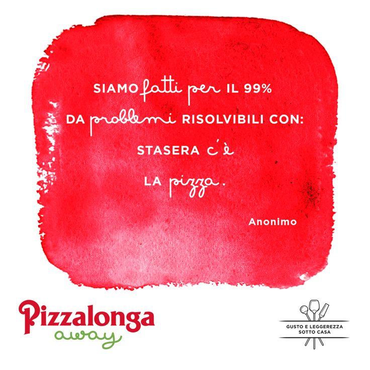 """Siamo fatti per il 99% di problemi risolvibili con: """"Stasera c'è la pizza!"""". (Anonimo) #PizzalongaAway #takeaway #gustoeleggerezzasottocasa #citazioni"""