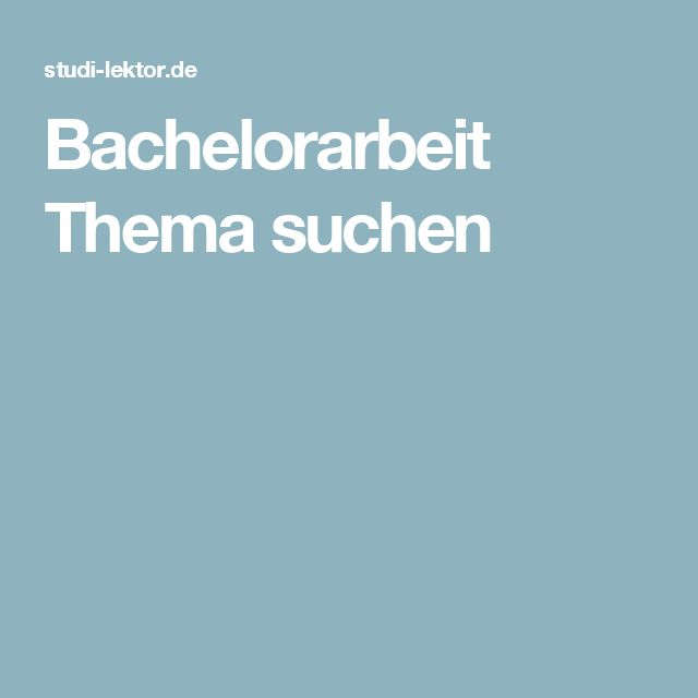 Bachelorarbeit Thema suchen