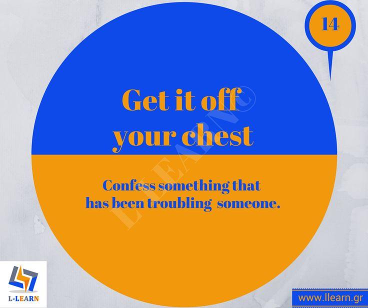 Get it off your chest.  #Αγγλικά #αγγλικοί #ιδιωματισμοί