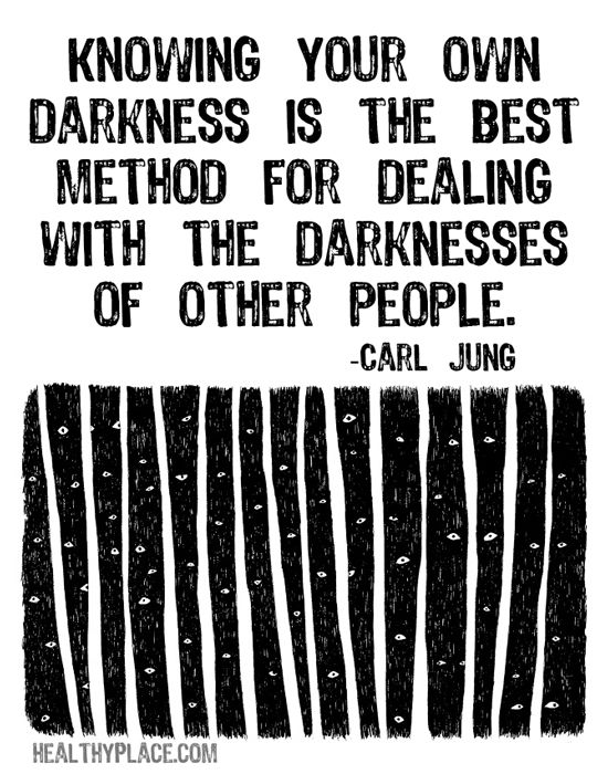 Quote on mental health: Knowing your own darkness is the best method for dealing with the darknesses of other people.   www.HealthyPlace.com