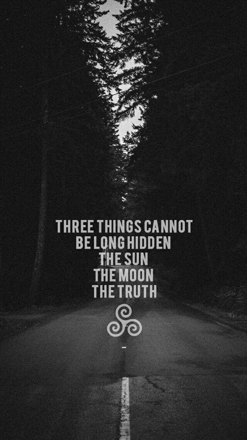 Três coisas que não podem ser escondidas por muito tempo: o sol, a lua, a verdade.