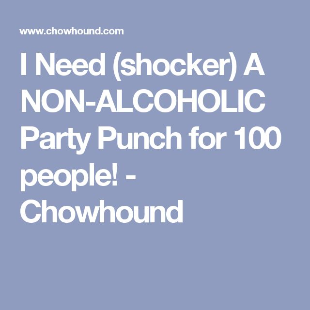 I Need (shocker) A NON-ALCOHOLIC Party Punch for 100 people! - Chowhound