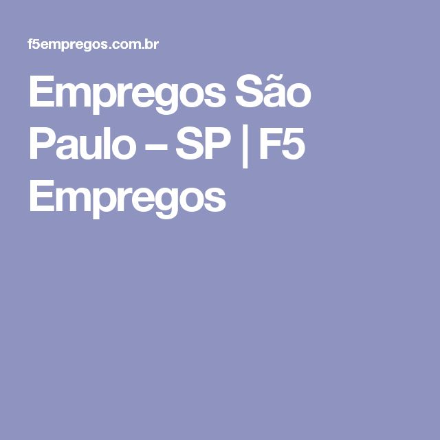 Empregos São Paulo – SP | F5 Empregos