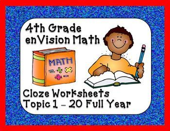 enVision Math - This package contains fourth grade CLOZE (fill in the blank) worksheets to teach, re-teach, practice, or assess vocabulary in the fourth grade enVisions Math, topics 1 – 20, all topics for the entire year. $