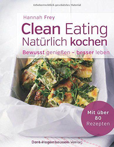 Clean Eating - natürlich kochen von Hannah Frey http://www.amazon.de/dp/3863620364/ref=cm_sw_r_pi_dp_vKtRvb0FXB8YY