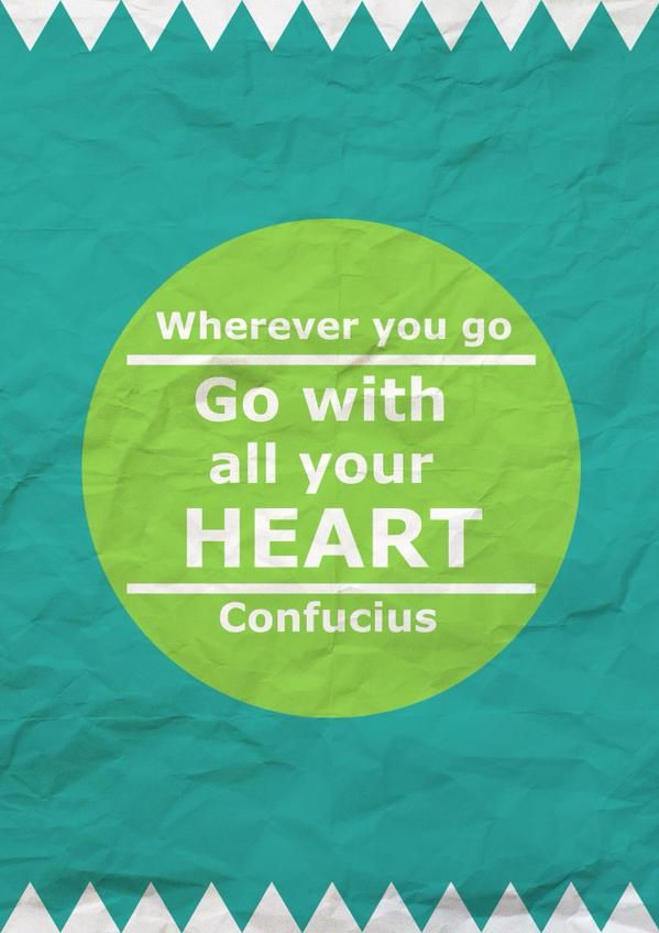 Wherever you go - go with all your heart. - Confucius