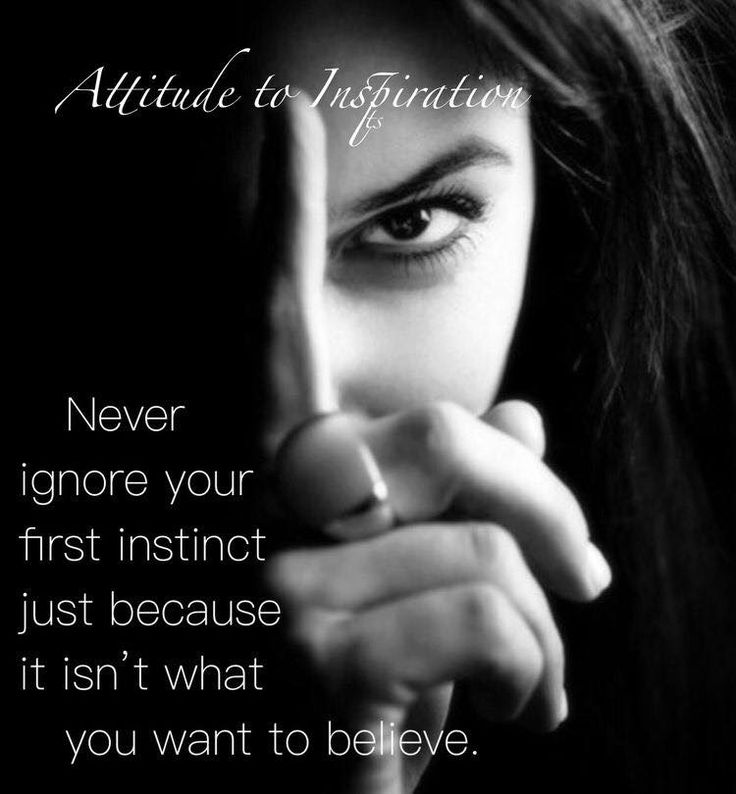 never ignore your instinct