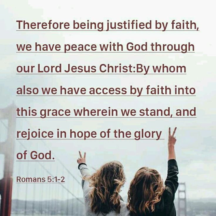 Therefore being justified by faith, we have peace with God through our Lord Jesus Christ:By whom also we have access by faith into this grace wherein we stand, and rejoice in hope of the glory of God.https://play.google.com/store/apps/details?id=bibleverses.bibleverse.bible.biblia.verse.devotion&referrer=utm_source%3D21MinuteBibleVodPinterestShare%26utm_medium%3Dcpi