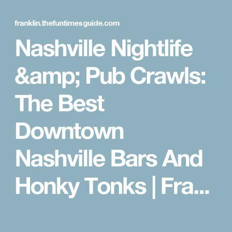 Nashville Nightlife & Pub Crawls: The Best Downtown Nashville Bars And Honky Tonks   Franklin / Nashville TN Guide