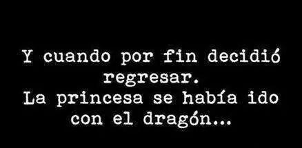 y cuando por fin decidio regresar la princesa se había largado con el dragón