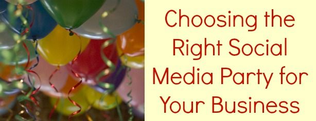 How to pick the right social media party for your business