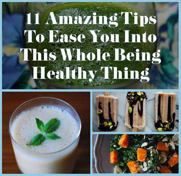 11 Amazing Tips To Ease You Into This Whole Being Healthy Thing
