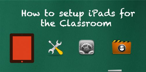 how to setup iPads for the classroom