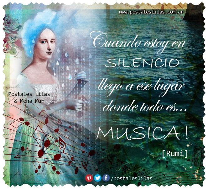 :Cuando estoy en silencio, llego a ese lugar donde todo es.. Música! [ Rumi ] #postaleslilas