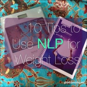 10 Tips: How to Use NLP for Weight Loss - Global NLP Training Blog