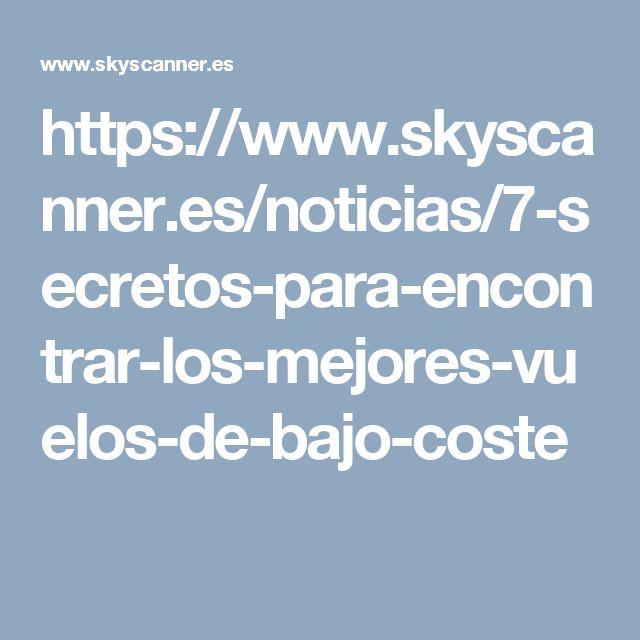 https://www.skyscanner.es/noticias/7-secretos-para-encontrar-los-mejores-vuelos-de-bajo-coste