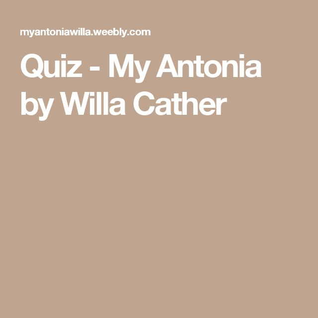 a summary of my antonia by willa cather Why do you think willa cather chose to open the novel with the simultaneous arrival of jim and the shimerda family in nebraska my ntonia discussion questions why do you think willa cather chose to open the novel with the simultaneous arrival of jim and the shimerda family in nebraska.