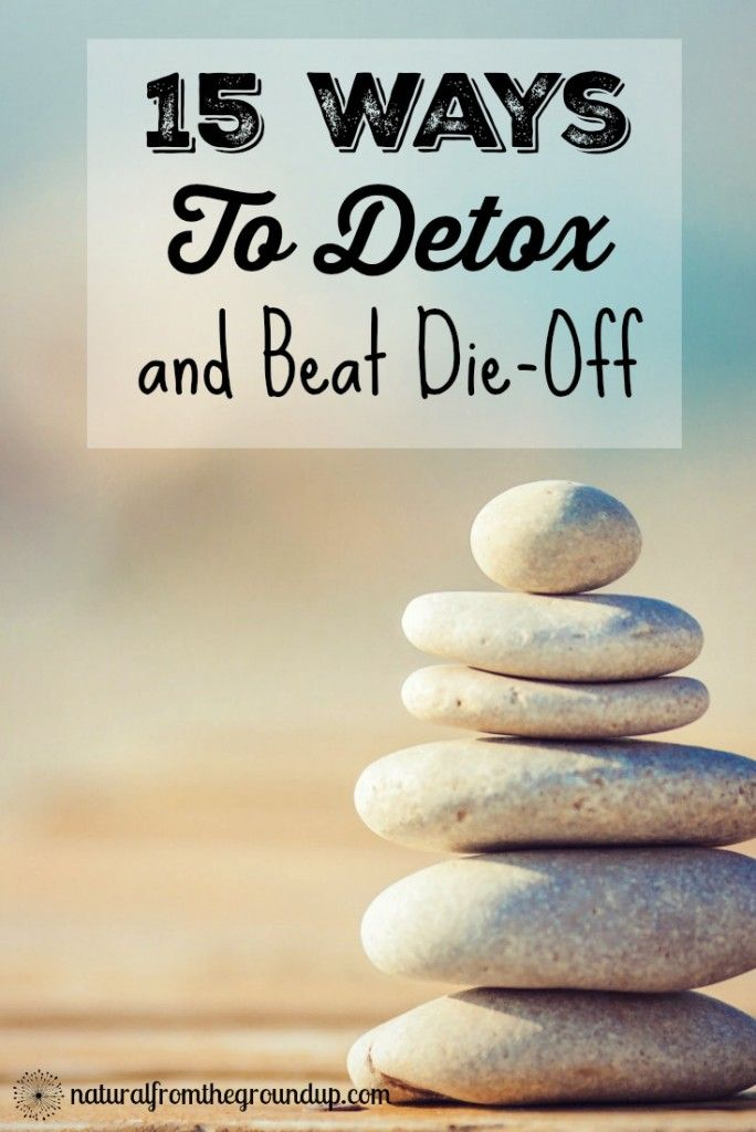 Are you battling parasites, yeast or bacteria? You might have die-off symptoms. Discover 15 ways to detox your body, remove toxins and beat die-off.