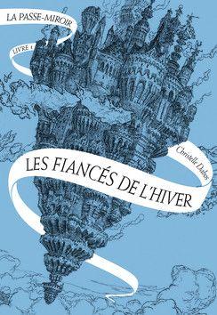 Les fiancés de l'hiver (La Passe-miroir livre 1), de Christelle Dabos.  Gallimard Jeunesse
