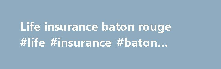 Life insurance baton rouge #life #insurance #baton #rouge http://south-carolina.nef2.com/life-insurance-baton-rouge-life-insurance-baton-rouge/  # Now Enrolling Students, All Grades! The Baton Rouge International School is an independent, non-profit American school offering a rigorous College preparatory curriculum in a multilingual environment (English, French, Spanish and Chinese) from preschool through 12th grade. Be part of this initiative by enrolling your children in a school like no…