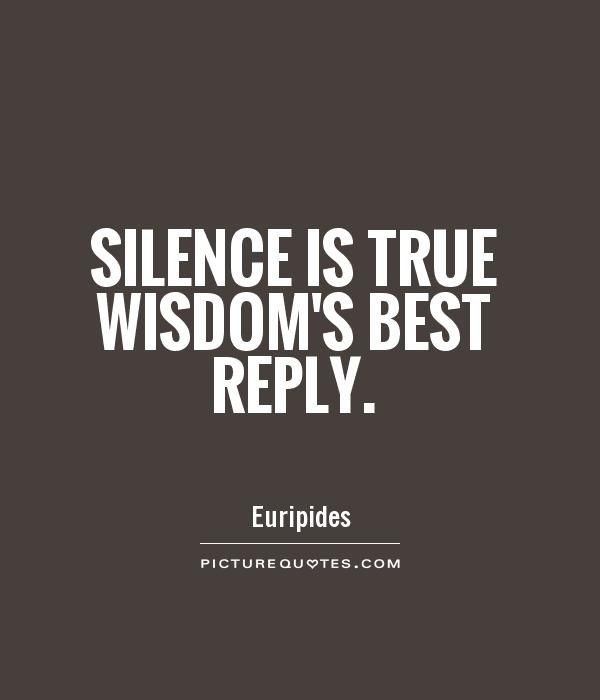 Silence is true wisdom's best reply. Silence quotes on PictureQuotes.com.