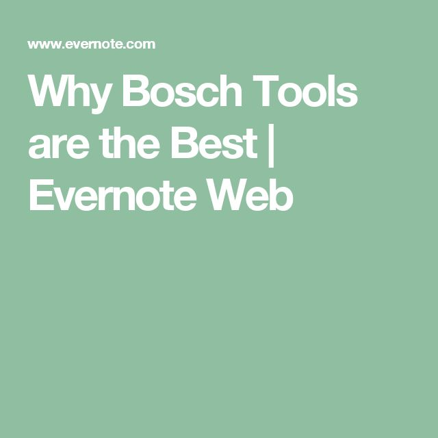 Why Bosch Tools are the Best | Evernote Web