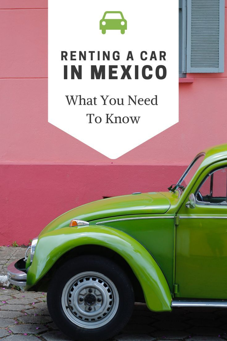 Renting A Car In Mexico What You Need To Know With Images
